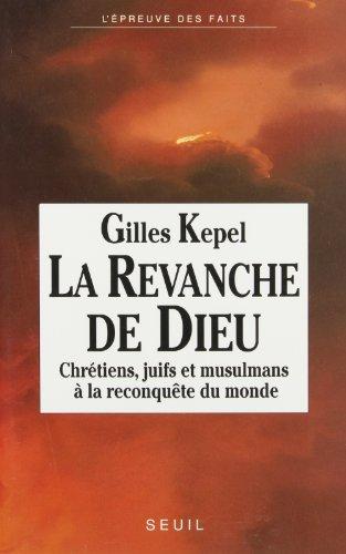 LA REVANCHE DE DIEU. : Chrétiens, juifs et musulmans à la reconquête du monde