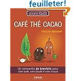 Café, thé, cacao : Un concentré de bienfaits pour votre santé, votre beauté et votre maison