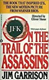 On the Trail of the Assassins: My Investigation and Prosecution of the Murder of President Kennedy (0446362778) by Jim Garrison
