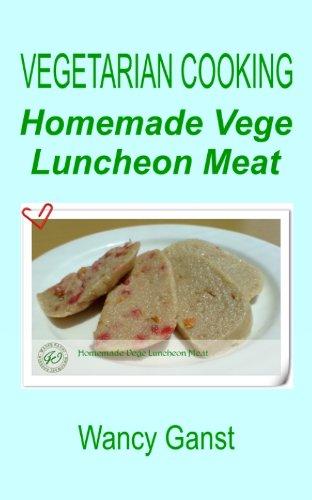 Vegetarian Cooking: Homemade Vege Luncheon Meat (Vegetarian Cooking - Vegetables And Fruits Book 292) front-616663