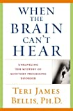 When the Brain Cant Hear: Unraveling the Mystery of Auditory Processing Disorder