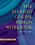 The Blended Course Design Workbook: A Practical Workbook