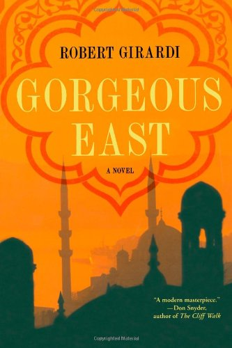 Gorgeous East: A Novel, Robert Girardi