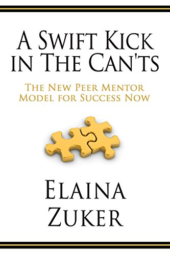 A Swift Kick In The Cant's: The New Peer Mentor Model For Success Now by Elaina Zuker ebook deal