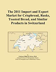 The 2011 Import and Export Market for Crispbread, Rusks, Toasted Bread, and Similar Products in Switzerland