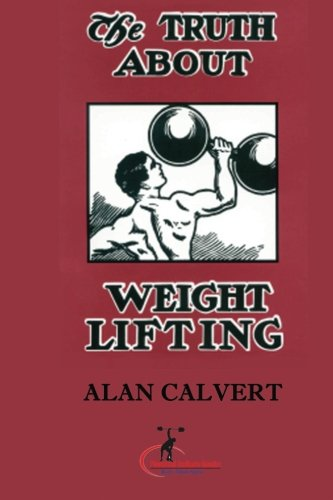 The Truth About Weight Lifting: (Original Version, Restored)