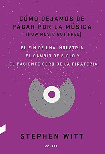 como-dejamos-de-pagar-por-la-musica-how-to-stop-paying-for-music-el-fin-de-una-industria-el-cambio-d