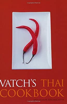 Click for Vatch's Thai Cookbook: 150 Recipes with Guide to Essential Ingredients (Great Cooks)