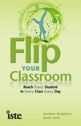 Best Books for Teachers - Flip Your Classroom: Reach Every Student in Every Class Every Day