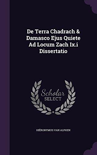 De Terra Chadrach & Damasco Ejus Quiete Ad Locum Zach Ix.i Dissertatio
