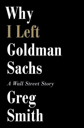 why-i-left-goldman-sachs-or-how-the-worlds-most-powerful-bank-made-a-killing-but-lost-its-soul-a-wal