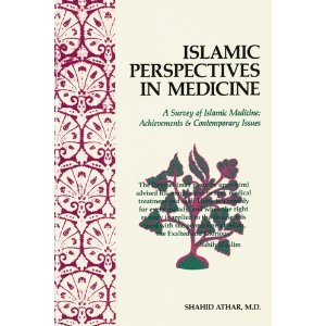 Islamic Perspectives in Medicine: A Survey of Islamic Medicine: Achievements & Contemporary Issues
