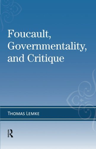 Foucault, Governmentality, and Critique (Cultural Politics & the Promise of Democracy)