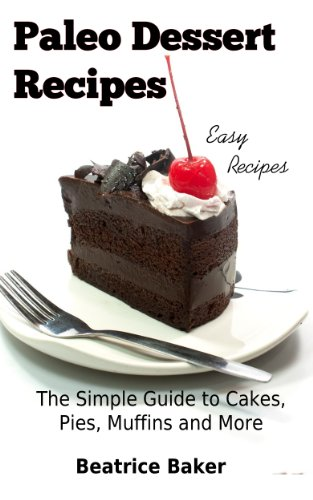 Free Kindle Book : Paleo Dessert Recipes: The Simple Guide to Cakes, Pies, Muffins and More (Easy Recipes)
