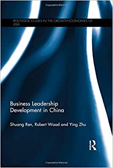 Business Leadership Development In China (Routledge Studies In The Growth Economies Of Asia)