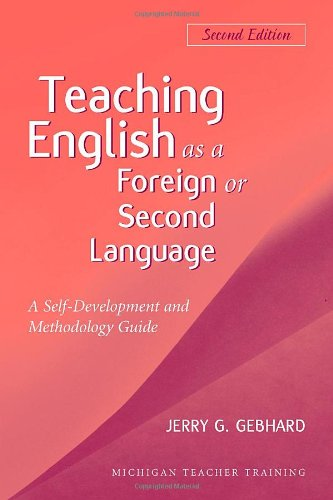 Teaching English as a Foreign or Second Language, Second Edition: A Teacher Self-Development and Methodology Guide (Michigan Teacher Training)
