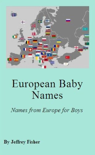 Jeffrey Fisher - European Baby Names: Names from Europe for Boys (English Edition)