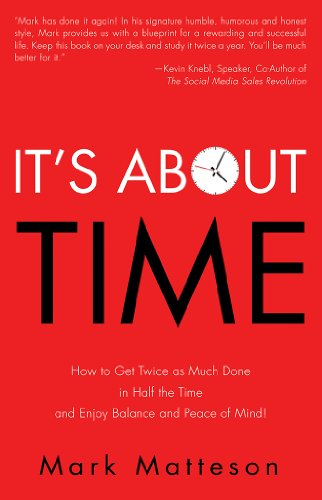 Mark Matteson - It's About TIME: How to Get Twice as Much Done in Half the Time and Enjoy Balance and Peace of Mind!