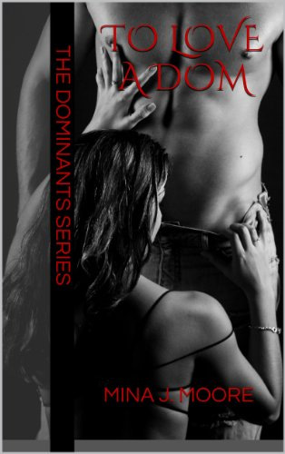 To Love A Dom (The Dominants Series 2) by MINA J. MOORE