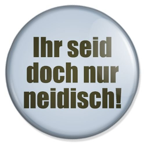 Button Ihr seid doch nur neidisch - fun buttons, funny badges, fun pins, sprüche buttons, fun badge