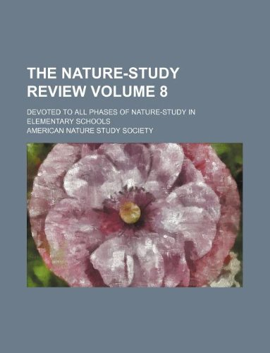 The Nature-Study Review Volume 8; Devoted to All Phases of Nature-Study in Elementary Schools