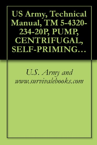 US Army, Technical Manual, TM 5-4320-234-20P, PUMP, CENTRIFUGAL, SELF-PRIMING; GASOLINE-ENGINE DRIVEN, 6-INCH GPM CAPACITY AT 60 FT HEAD, MODEL US90CCG-, ... military manauals, special forces by U.S. Army and www.survivalebooks.com