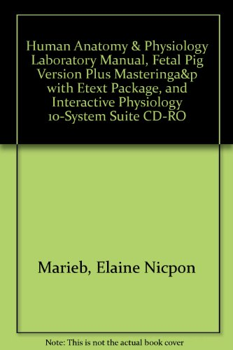 Human Anatomy & Physiology Laboratory Manual, Fetal Pig Version Plus MasteringA & P with eText Package, and InterActive Physiology 10-System Suite. Series in Human Anatomy & Physiology)