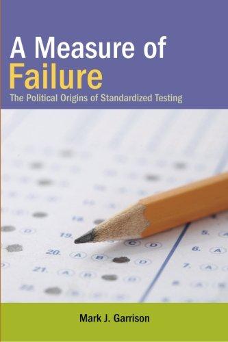 A Measure of Failure: The Political Origins of Standardized Testing