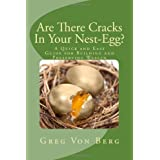 Are There Cracks In Your Nest-Egg?: A Quick And Easy Guide For Building And Preserving Wealth ~ Greg Von Berg
