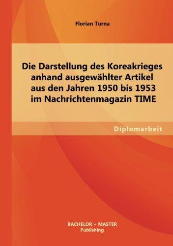 Die Darstellung des Koreakrieges anhand ausgewählter Artikel aus den Jahren 1950 bis 1953 im Nachrichtenmagazin TIME (G