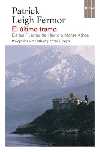 Patrick Leigh Fermor - El último tramo (NARRATIVAS) (Spanish Edition)
