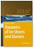 Dynamics of Ice Sheets and Glaciers (Advances in Geophysical and Environmental Mechanics and Mathematics)