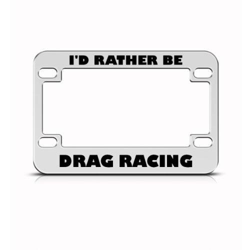 I'd Rather Be Drag Racing Metal Bike Motorcycle License Plate Frame Holder