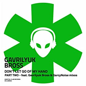 Don t let go of my hand gavrilyuk bross house mix gavrilyuk bross