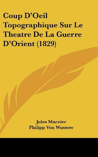 Coup D'Oeil Topographique Sur Le Theatre de La Guerre D'Orient (1829)