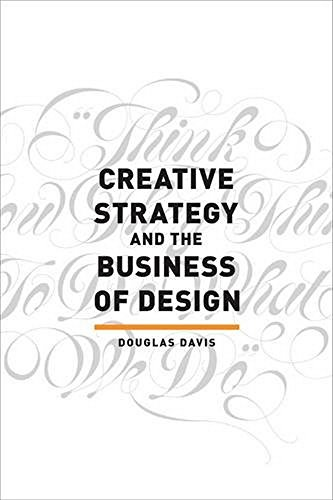 Creative Strategy and the Business of Design, by Douglas Davis