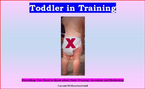Toddler in Training - Everything You Need to Know about Potty Training, Accidents and Bedwetting