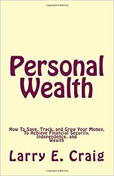 Personal Wealth: How To Save, Track, And Grow Your Money, To Achieve Financial Security, Independence, And Wealth