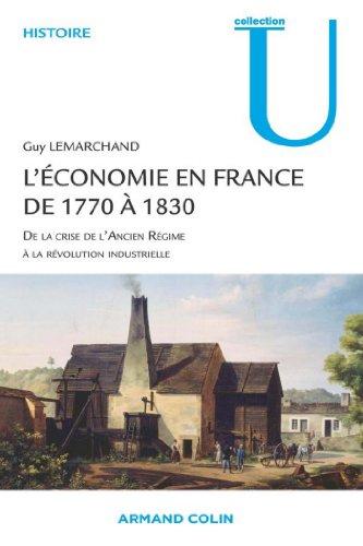 Guy Lemarchand - L'économie en France de 1770 à 1830:De la crise de l'Ancien Régime à la révolution industrielle