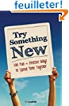 Try Something New: 100 Fun & Creative...