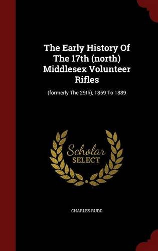 The Early History Of The 17th (north) Middlesex Volunteer Rifles: (formerly The 29th), 1859 To 1889