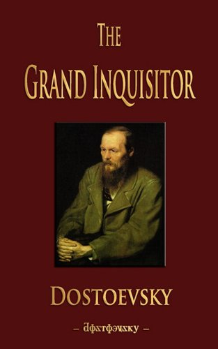 The Grand Inquisitor, Feodor Dostoevsky, F. M. Dostoyevsky