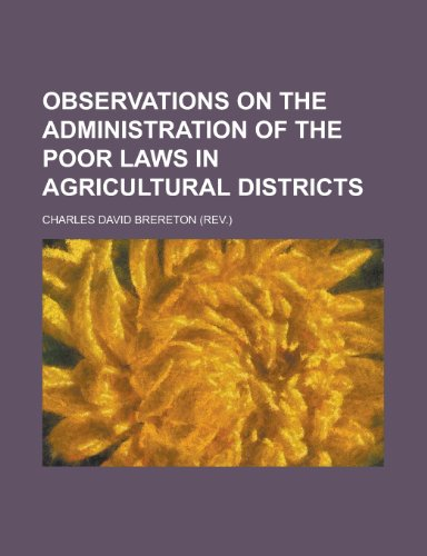 Observations on the Administration of the Poor Laws in Agricultural Districts