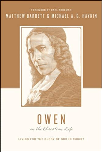 Owen on the Christian Life: Living for the Glory of God in Christ (Theologians on the Christian Life)