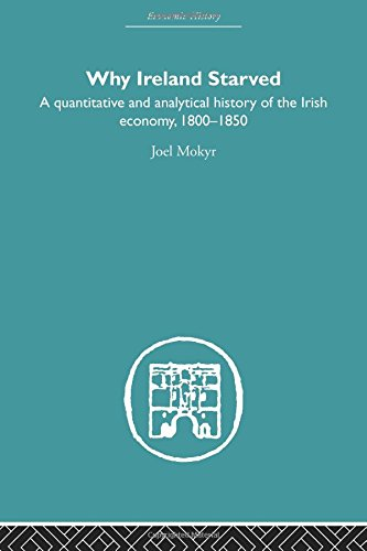 Why Ireland Starved: A Quantitative and Analytical History of the Irish Economy, 1800-1850 (Economic History)