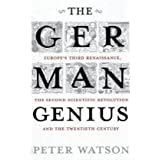 The German Genius: Europe's Third Renaissance, the Second Scientific Revolution and the Twentieth Centuryby Peter Watson