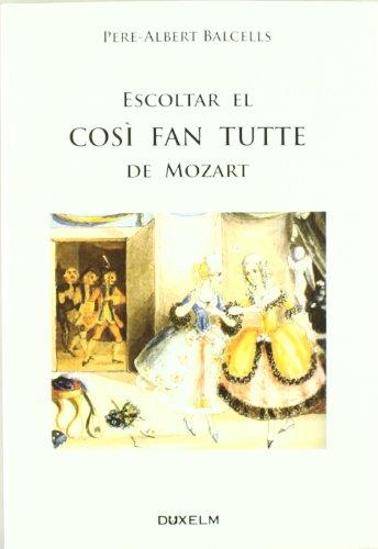 ESCOLTAR EL COSÌ FAN TUTTE DE MOZART -Pere-Albert Balcells -  Libro catalan - italiano