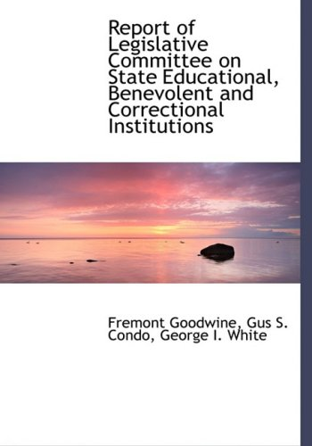 Report of Legislative Committee on State Educational, Benevolent and Correctional Institutions (Large Print Edition)