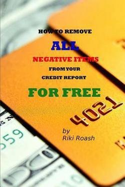How to Remove All Negative Items from Your Credit Report : Do It Yourself Guide to Dramatically Increase Your Credit Rating (Paperback)--by