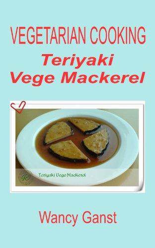 Vegetarian Cooking: Teriyaki Vege Mackerel (Vegetarian Cooking - Vege Seafood Book 15)